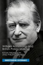 William Armstrong and British Policy Making by Kevin Theakston image