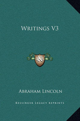 Writings V3 by Abraham Lincoln