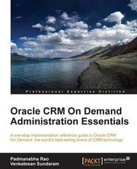 Oracle CRM On Demand Administration Essentials by Padmanabha Rao