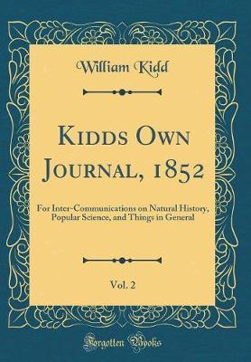 Kidds Own Journal, 1852, Vol. 2 by William Kidd