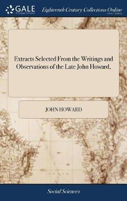 Extracts Selected from the Writings and Observations of the Late John Howard, by John Howard