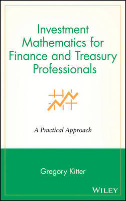 Investment Mathematics for Finance and Treasury Professionals by Gregory Kitter