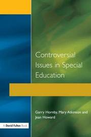 Controversial Issues in Special Education by Garry Hornby