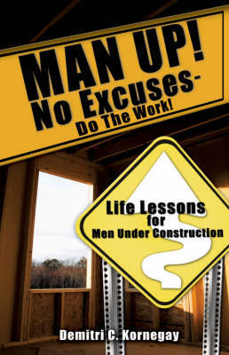 Man Up! No Excuses - Do the Work! by Demitri C. Kornegay image