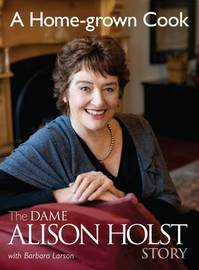 A Home-grown Cook: The Dame Alison Holst Story by Alison Holst
