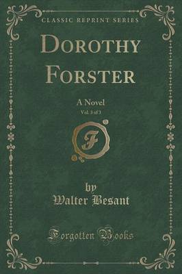 Dorothy Forster, Vol. 3 of 3 by Walter Besant image