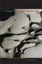 T. S. Eliot's Personal Waste Land by James E. Miller