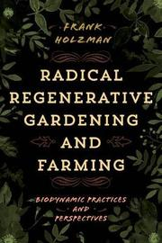 Radical Regenerative Gardening and Farming by Frank Holzman image