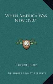 When America Was New (1907) by Tudor Jenks