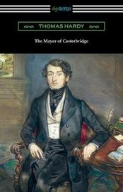 The Mayor of Casterbridge (with an Introduction by Joyce Kilmer) by Thomas Hardy