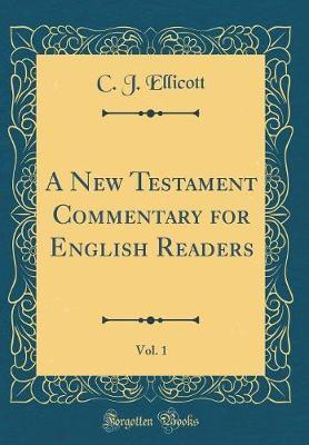A New Testament Commentary for English Readers, Vol. 1 (Classic Reprint) by C J Ellicott