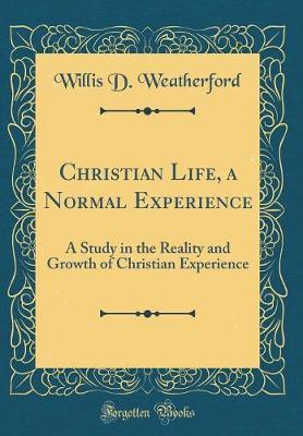 Christian Life, a Normal Experience by Willis D Weatherford
