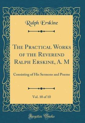 The Practical Works of the Reverend Ralph Erskine, A. M, Vol. 10 of 10 by Ralph Erskine