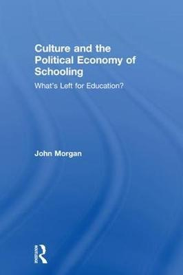Culture and the Political Economy of Schooling by John Morgan image