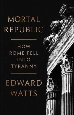 Mortal Republic by Edward J. Watts