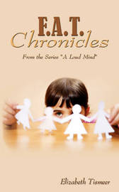 F.A.T. Chronicles by Elizabeth Tismeer
