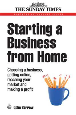 Starting a Business from Home: Choosing a Business, Getting Online, Reaching Your Market and Making a Profit by Colin Barrow image