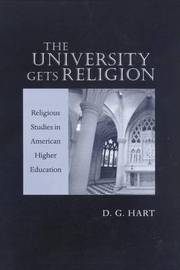 The University Gets Religion by D.G. Hart