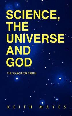 Science, the Universe and God by Keith Mayes image