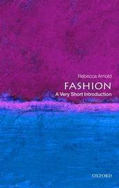 Fashion: A Very Short Introduction by Rebecca Arnold
