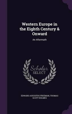 Western Europe in the Eighth Century & Onward by Edward Augustus Freeman image