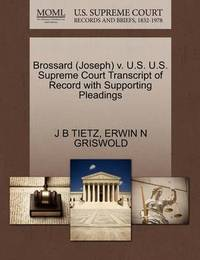 Brossard (Joseph) V. U.S. U.S. Supreme Court Transcript of Record with Supporting Pleadings by J B Tietz