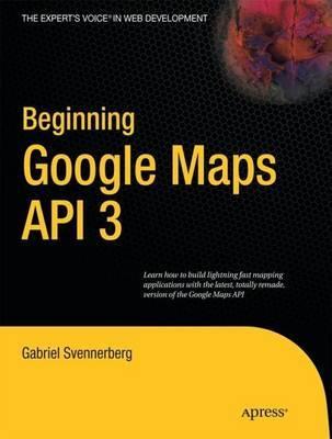 Beginning Google Maps API 3 by Gabriel Svennerberg image