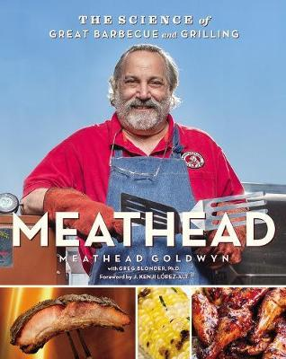 Meathead: The Science of Great Barbecue and Grilling by Goldwyn Meathead