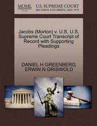 Jacobs (Morton) V. U.S. U.S. Supreme Court Transcript of Record with Supporting Pleadings by Daniel H Greenberg