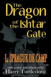 The Dragon of the Ishtar Gate by L.Sprague De Camp