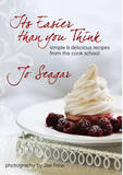 It's Easier Than You Think: Delicious Recipes from the Cook School by Jo Seagar