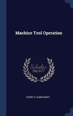 Machine Tool Operation by Henry D. Burghardt image