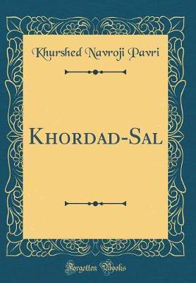 Khordad-Sal (Classic Reprint) by Khurshed Navroji Pavri