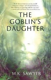 The Goblin's Daughter by M K Sawyer image