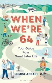 When We're 64 by Louise Ansari