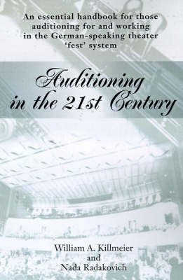 Auditioning in the 21st Century: An Essential Handbook for Those Auditioning and Working in the German-Speaking Theater 'Fest' System by William A. Killmeier image