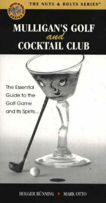 Mulligan's Golf and Cocktail Club: The Essential Guide to the Golf Game and Its Spirits... by Mark Otto image