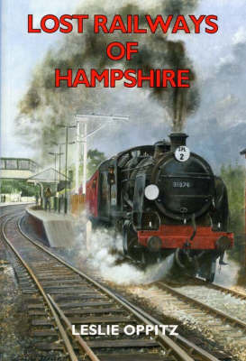 Lost Railways of Hampshire by Leslie Oppitz