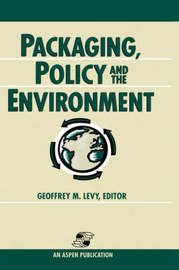 Packaging, Policy and the Environment by Geoffrey M. Levy