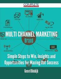 Multi Channel Marketing - Simple Steps to Win, Insights and Opportunities for Maxing Out Success by Gerard Blokdijk image