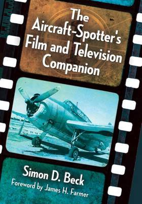 The Aircraft-Spotter's Film and Television Companion by Simon D. Beck