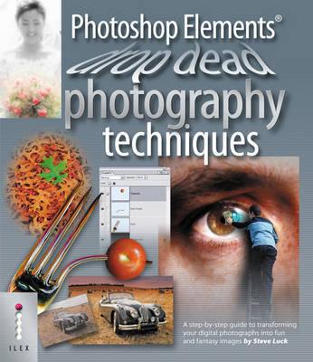 Photoshop Elements Drop Dead Photography Techniques by Steve Luck