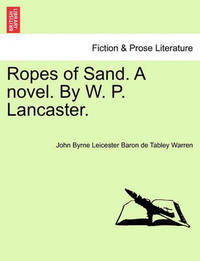Ropes of Sand. a Novel. by W. P. Lancaster. by John Byrne Leicester Warren