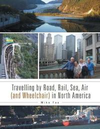 Travelling by Road, Rail, Sea, Air (and Wheelchair) in North America by Mike Fox