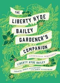 The Liberty Hyde Bailey Gardener's Companion by Liberty Hyde Bailey