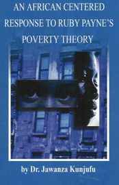 An African Centered Response to Ruby Payne's Poverty Theory by Jawanza Kunjufu