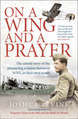 On a Wing and a Prayer: The Untold Story of the Pioneering Aviation Heroes of WWI, in Their Own Words by Joshua Levine image