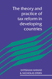 The Theory and Practice of Tax Reform in Developing Countries by Ehtisham Ahmad