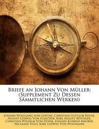 Briefe an Johann Von Mller: Supplement Zu Dessen Smmtlichen Werken by Christian Gottlob Heyne