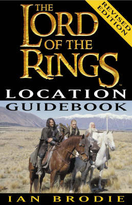 The Lord of the Rings Location Guidebook (Revised) by Ian Brodie